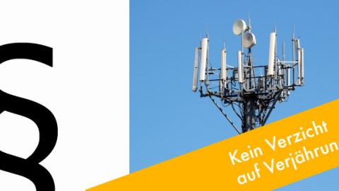 Kein Verzicht auf Verjährung durch Mobilfunkindustrie